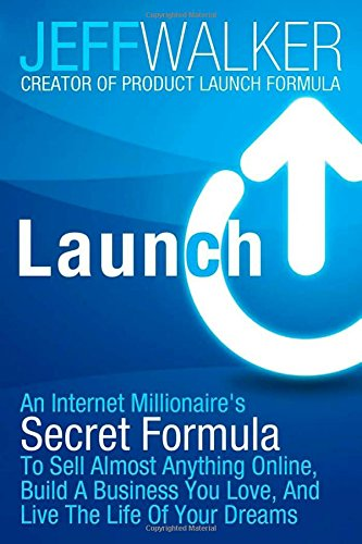 Launch - An Internet Millionaire's Secret Formula To Sell Almost Anything Online, Build A Business You Love, And Live The Life Of Your Dreams – Value $7