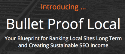 Bullet Proof Local (Main Course) – Rank Local Sites Long Term and Create Sustainable SEO Income – Value $497