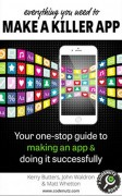 Everything You Need to Make a Killer App: Your one-stop guide to making an app and doing it successfully (How To Make and Market an App) [Kindle Edition] – Value $7.99