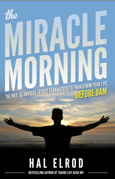The Miracle Morning – The Not-So-Obvious Secret Guaranteed to Transform Your Life Before 8AM by Hal ElrodRead