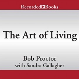 Bob Proctor – The Art of Living