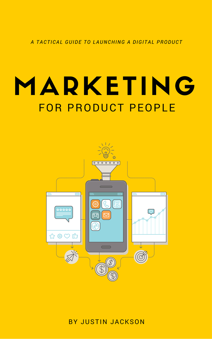 Justin Jackson - Marketing for Product People