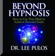 Beyond Hypnosis by Dr. Lee Pulos, Ph.D (Unabridged Audiobook) – Value $14.95