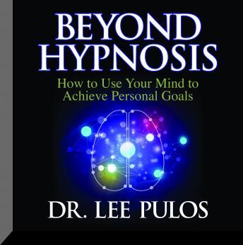 Dr. Lee Pulos – Beyond Hypnosis
