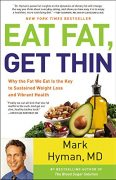 Eat Fat Get Thin by Dr. Mark Hyman – Why the Fat We Eat Is the Key to Sustained Weight Loss and Vibrant Health – Value $17
