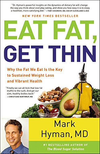 Eat Fat Get Thin by Dr. Mark Hyman – Why the Fat We Eat Is the Key to Sustained Weight Loss and Vibrant Health