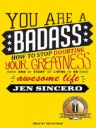 You Are a Badass: How to Stop Doubting Your Greatness and Start Living an Awesome Life – Value $80