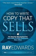 How to Write Copy That Sells: The Step-By-Step System for More Sales, to More Customers, More Often