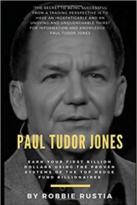 Paul Tudor Jones Earn Your First Billion Dollars Using The Proven Systems of the Top Hedge Fund Billionaires