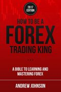 How To Be A Forex Trading King: FOREX Trade Like A King – Andrew Johnson