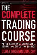 The Complete Trading Course – Price Patterns, Strategies, Setups, and Execution Tactics by Corey Rosenbloom