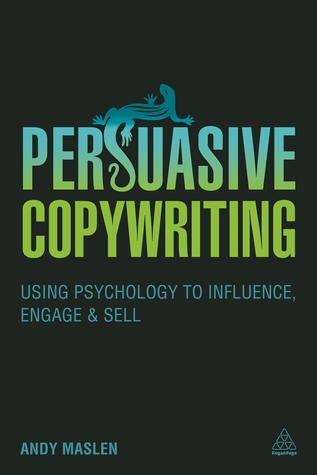 Persuasive Copywriting- Using Psychology to Influence, Engage and Sell