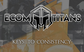 Ecom Titans – Keys To Consistency – Value $1997